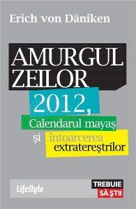 Amurgul zeilor. Calendarul mayas si intoarcerea extraterestilor